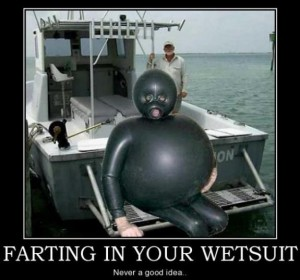 Farting in your wetsuit.